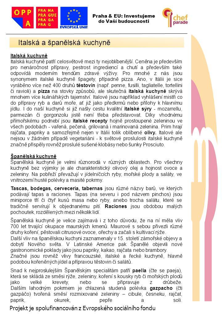 18 Projekt je spolufinancován z Evropského sociálního fondu Italská kuchyně Italská kuchyně patří celosvětově mezi ty nejoblíbenější.