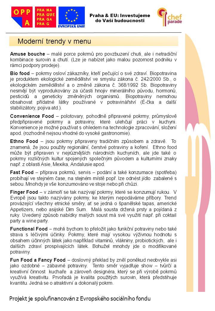 6 6 6 Projekt je spolufinancován z Evropského sociálního fondu Amuse bouche – malé porce pokrmů pro povzbuzení chuti, ale i netradiční kombinace surovin a chutí.