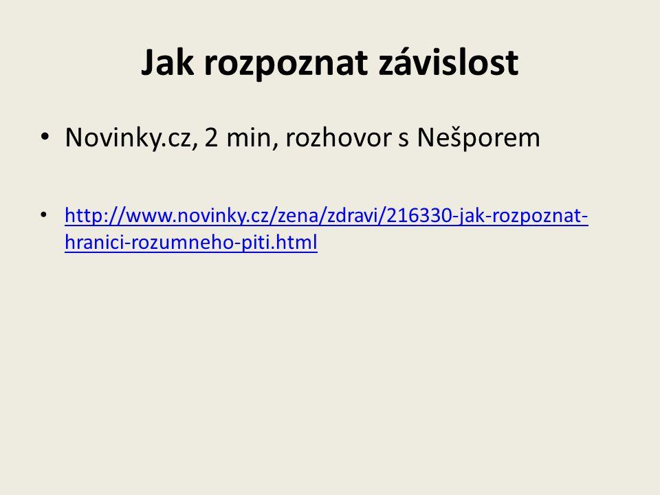 Jak rozpoznat závislost Novinky.cz, 2 min, rozhovor s Nešporem http://www.novinky.cz/zena/zdravi/216330-jak-rozpoznat- hranici-rozumneho-piti.html htt