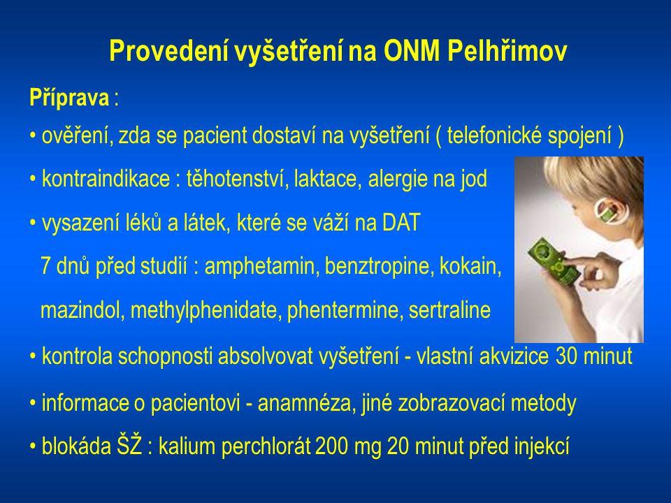 Provedení vyšetření na ONM Pelhřimov Příprava : ověření, zda se pacient dostaví na vyšetření ( telefonické spojení ) kontraindikace : těhotenství, lak