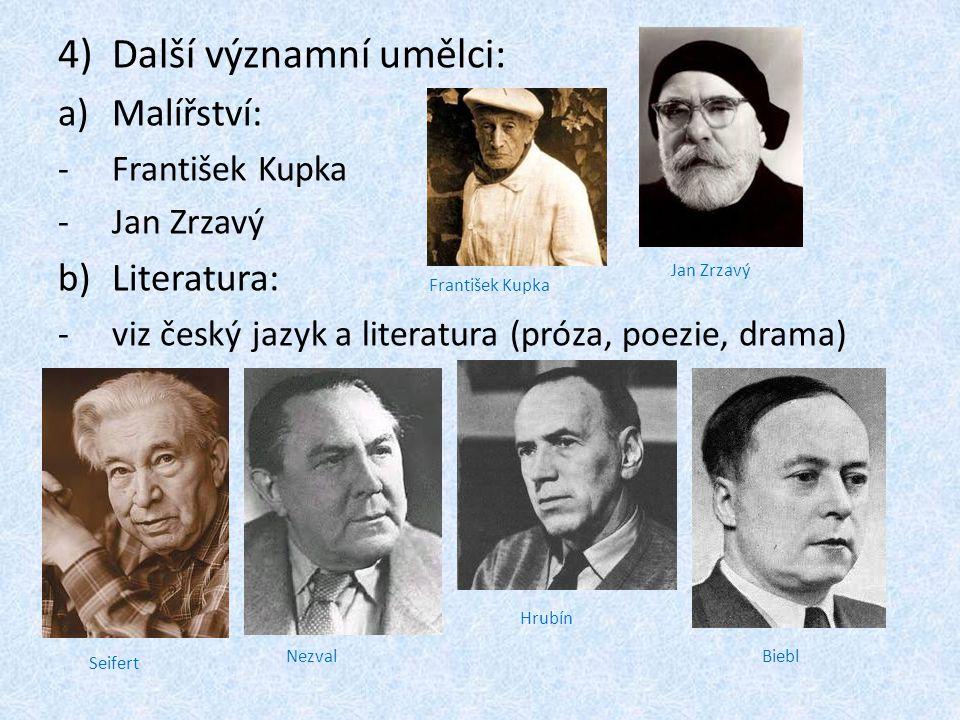 4)Další významní umělci: a)Malířství: -F-František Kupka -J-Jan Zrzavý b)Literatura: -v-viz český jazyk a literatura (próza, poezie, drama) František