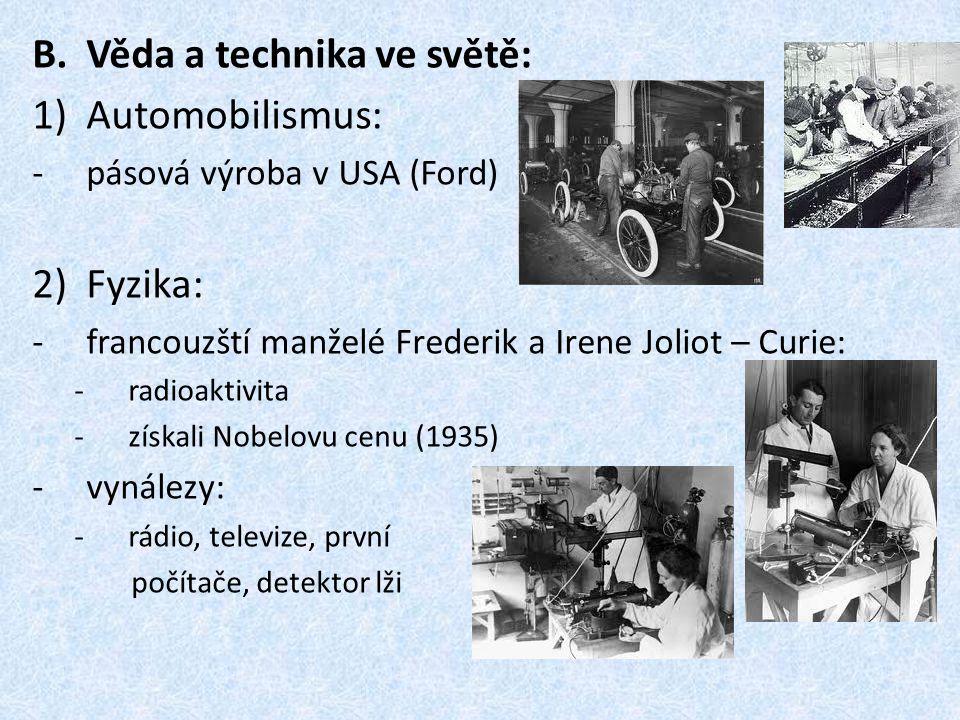 B.Věda a technika ve světě: 1)Automobilismus: -p-pásová výroba v USA (Ford) 2)Fyzika: -f-francouzští manželé Frederik a Irene Joliot – Curie: -r-radio