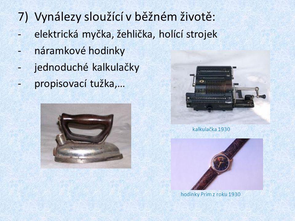 7)Vynálezy sloužící v běžném životě: -e-elektrická myčka, žehlička, holící strojek -n-náramkové hodinky -j-jednoduché kalkulačky -p-propisovací tužka,… kalkulačka 1930 hodinky Prim z roku 1930