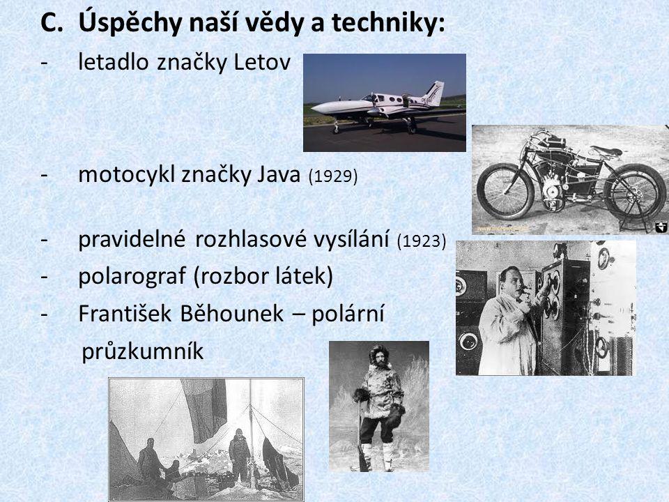 C.Úspěchy naší vědy a techniky: -l-letadlo značky Letov -m-motocykl značky Java (1929) -p-pravidelné rozhlasové vysílání (1923) -p-polarograf (rozbor látek) -F-František Běhounek – polární průzkumník