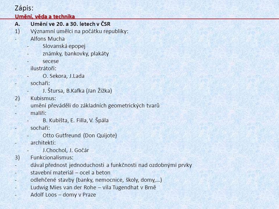 Zápis: Umění, věda a technika A.Umění ve 20. a 30. letech v ČSR 1)Významní umělci na počátku republiky: -Alfons Mucha -Slovanská epopej -známky, banko