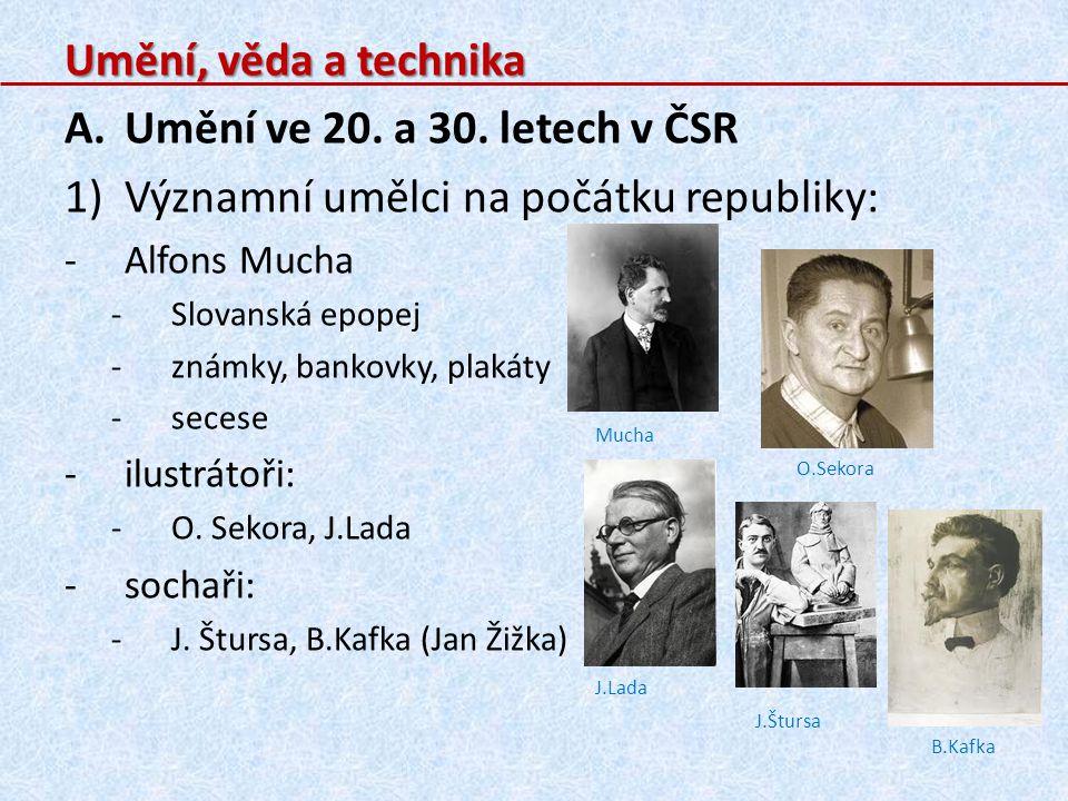 B.Věda a technika ve světě: 1)Automobilismus: -p-pásová výroba v USA (Ford) 2)Fyzika: -f-francouzští manželé Frederik a Irene Joliot – Curie: -r-radioaktivita -z-získali Nobelovu cenu (1935) -v-vynálezy: -r-rádio, televize, první počítače, detektor lži