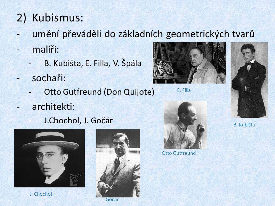 2)Kubismus: -u-umění převáděli do základních geometrických tvarů -m-malíři: -B-B. Kubišta, E. Filla, V. Špála -s-sochaři: -O-Otto Gutfreund (Don Quijo