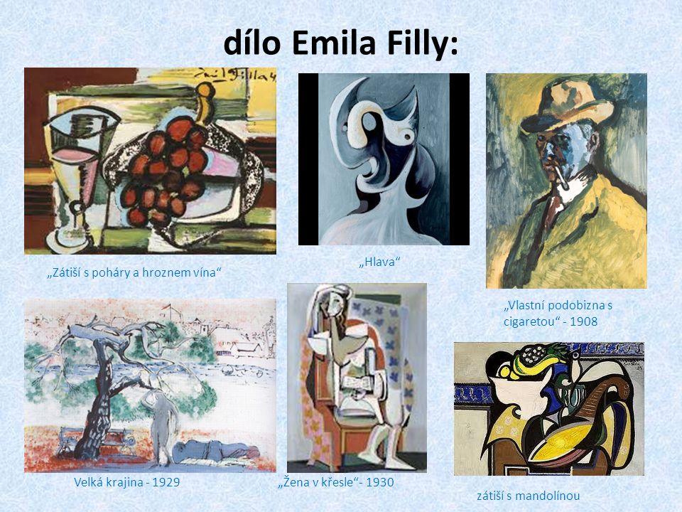 """dílo Emila Filly: """"Zátiší s poháry a hroznem vína """"Hlava """"Vlastní podobizna s cigaretou - 1908 Velká krajina - 1929""""Žena v křesle - 1930 zátiší s mandolínou"""