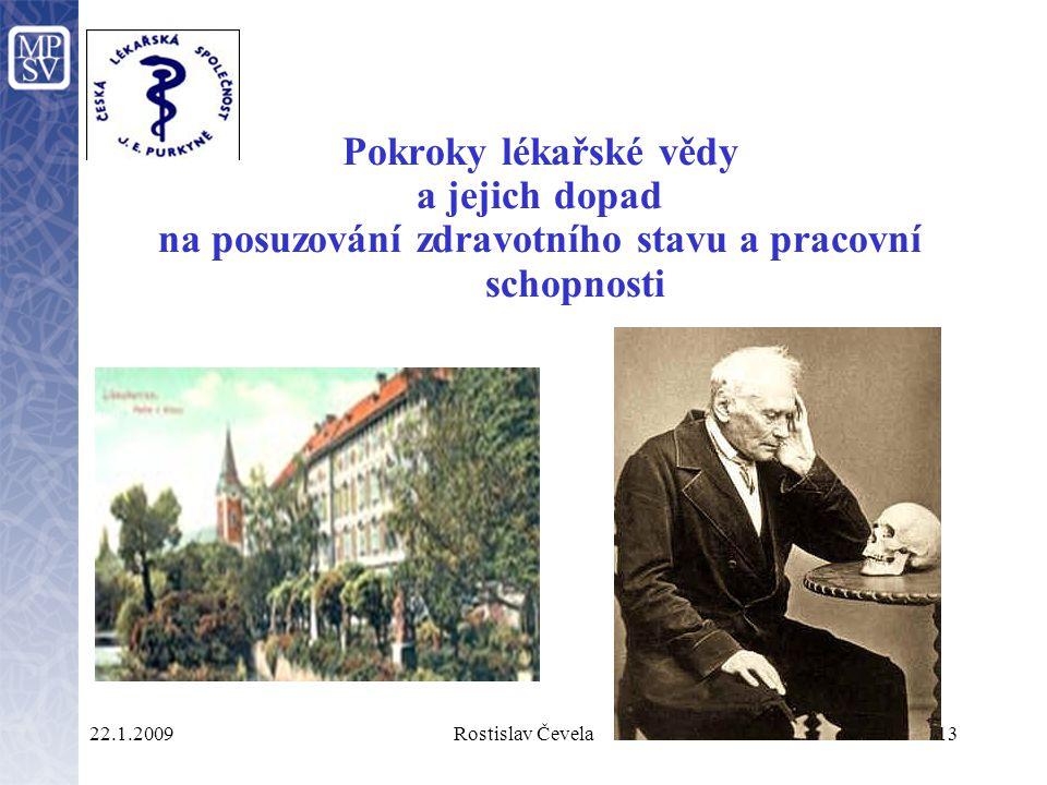 22.1.2009Rostislav Čevela13 Pokroky lékařské vědy a jejich dopad na posuzování zdravotního stavu a pracovní schopnosti