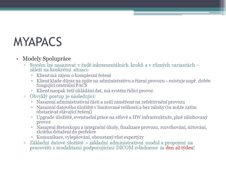 MYAPACS Modely Spolupráce ▫Systém lze nasazovat v řadě inkrementálních kroků a v různých variantách – záleží na konkrétní situaci:  Klient má zájem o komplexní řešení  Klient klade důraz na spíše na administrativu a řízení provozu - existuje např.