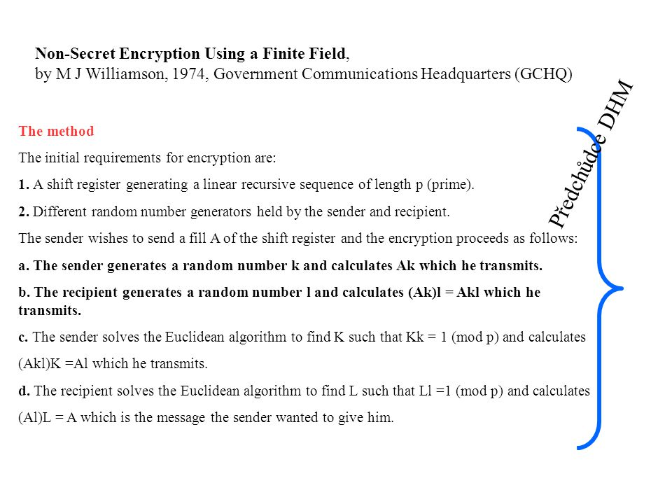 Non-Secret Encryption Using a Finite Field, by M J Williamson, 1974, Government Communications Headquarters (GCHQ) The method The initial requirements