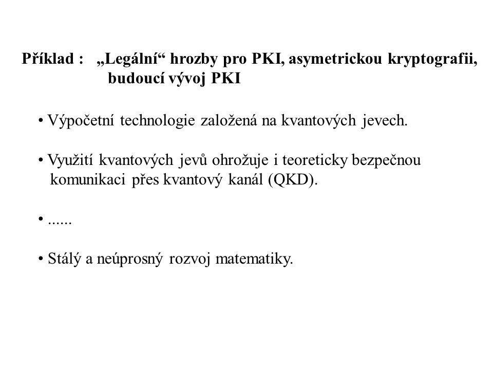 """Příklad : """"Legální hrozby pro PKI, asymetrickou kryptografii, budoucí vývoj PKI Výpočetní technologie založená na kvantových jevech."""