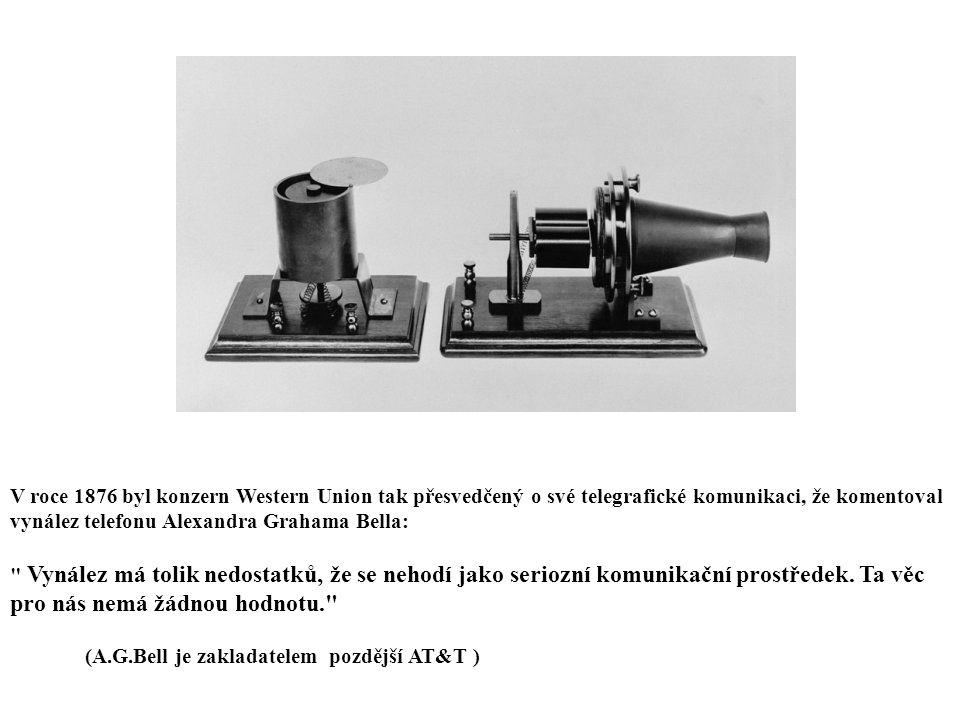 V roce 1876 byl konzern Western Union tak přesvedčený o své telegrafické komunikaci, že komentoval vynález telefonu Alexandra Grahama Bella: Vynález má tolik nedostatků, že se nehodí jako seriozní komunikační prostředek.