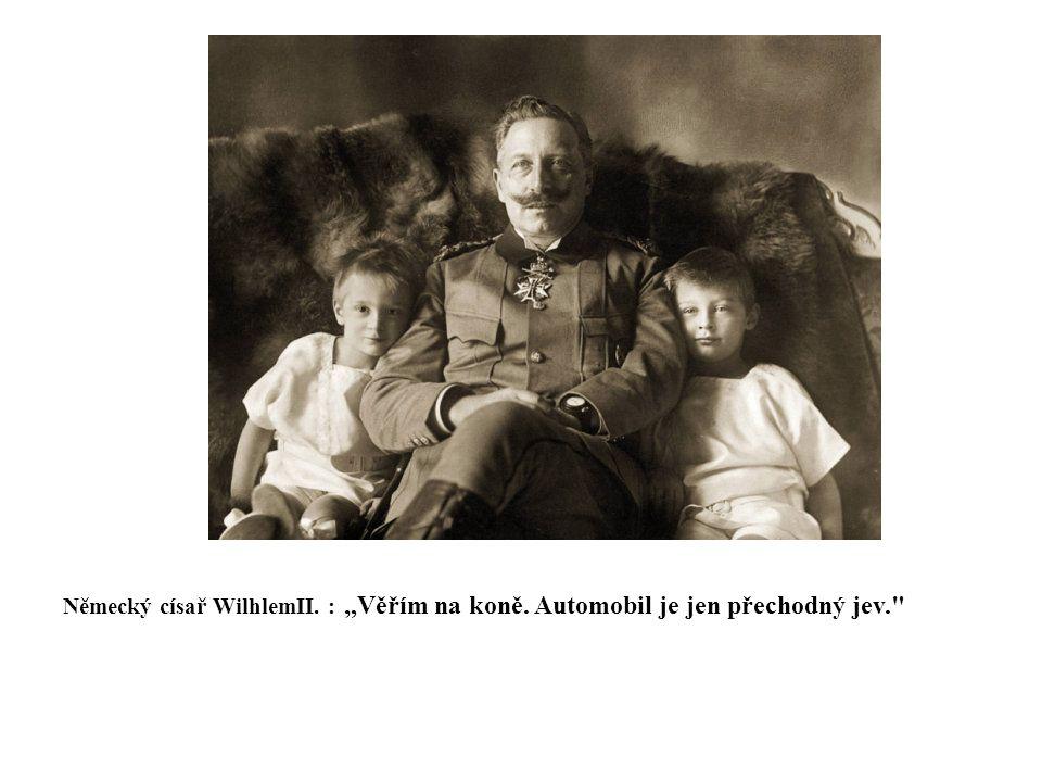 """Německý císař WilhlemII. : """"Věřím na koně. Automobil je jen přechodný jev."""