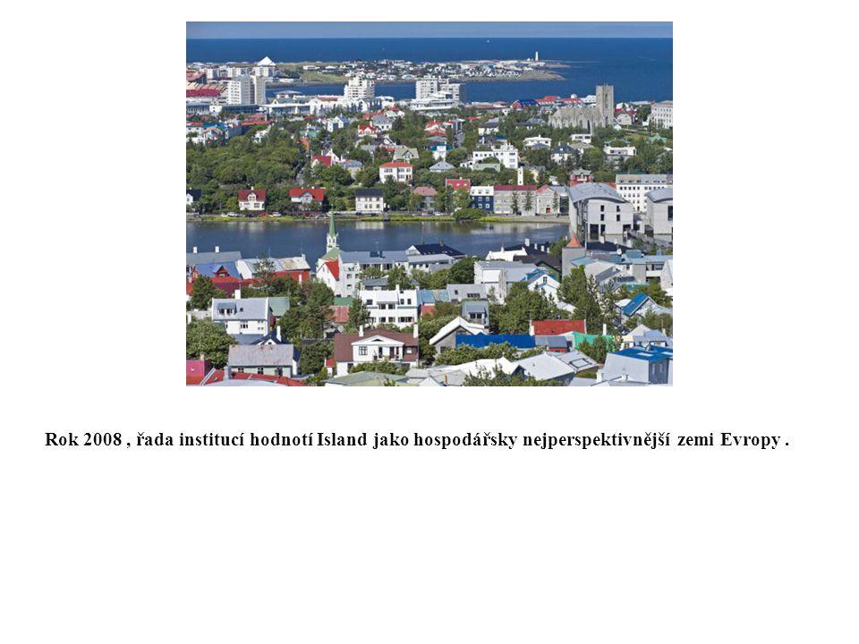 Rok 2008, řada institucí hodnotí Island jako hospodářsky nejperspektivnější zemi Evropy.