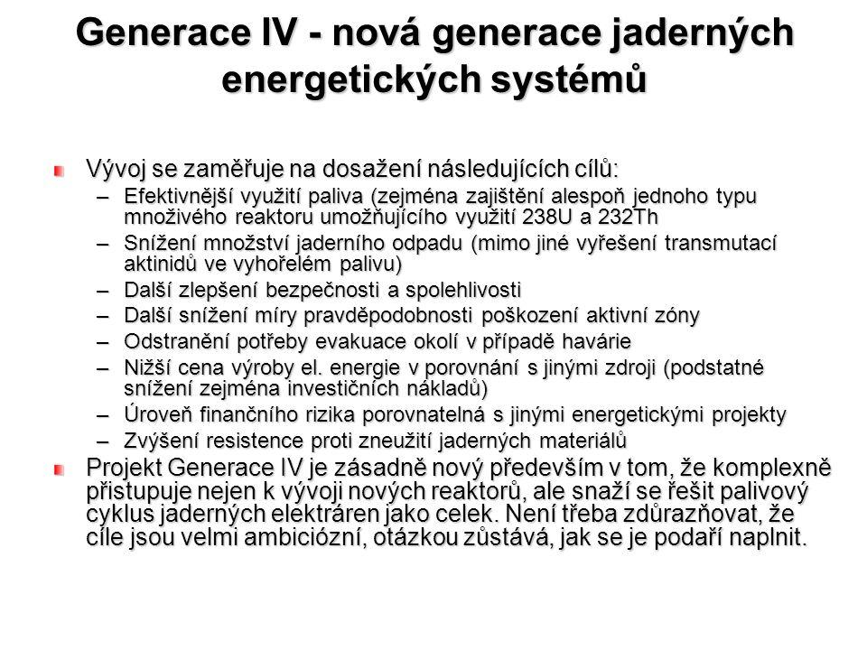 Generace IV - nová generace jaderných energetických systémů Vývoj se zaměřuje na dosažení následujících cílů: –Efektivnější využití paliva (zejména za