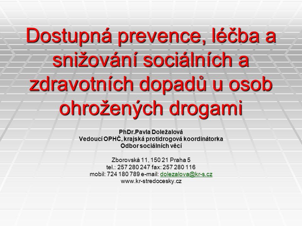 Dostupná prevence, léčba a snižování sociálních a zdravotních dopadů u osob ohrožených drogami PhDr.Pavla Doležalová Vedoucí OPHČ, krajská protidrogov