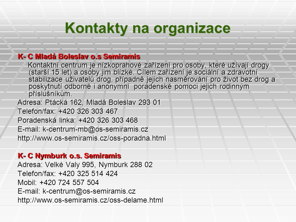 Kontakty na organizace K- C Mladá Boleslav o.s Semiramis Kontaktní centrum je nízkoprahové zařízení pro osoby, které užívají drogy (starší 15 let) a o