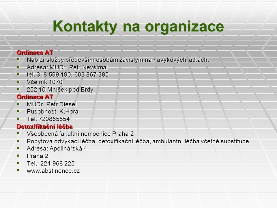 Kontakty na organizace Ordinace AT  Nabízí služby především osobám závislým na návykových látkách.  Adresa: MUDr. Petr Nevšímal  tel. 318 599 190,