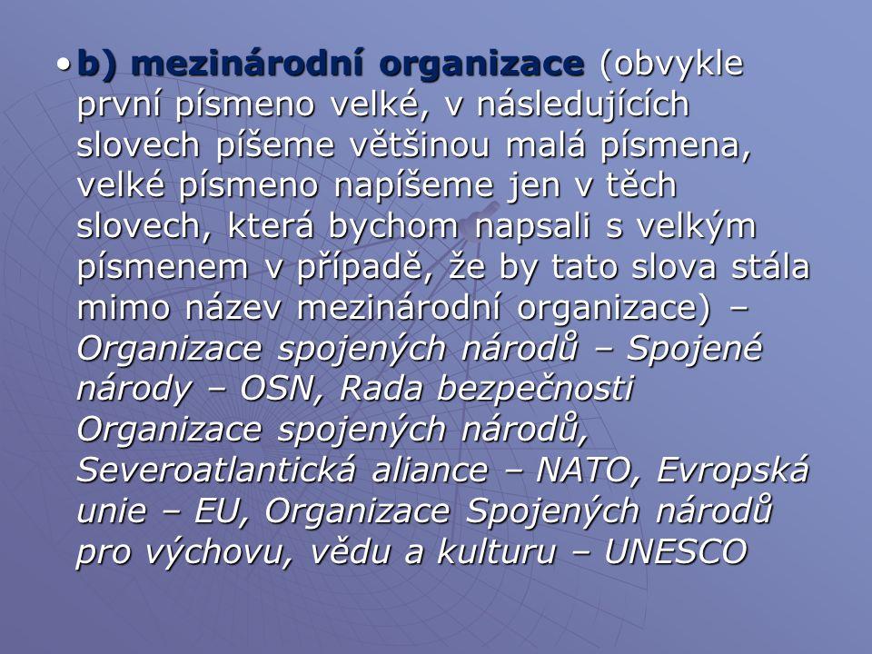  c) oficiální názvy orgánů států, oblastí a měst, zastupitelské sbory a jejich orgány atp.