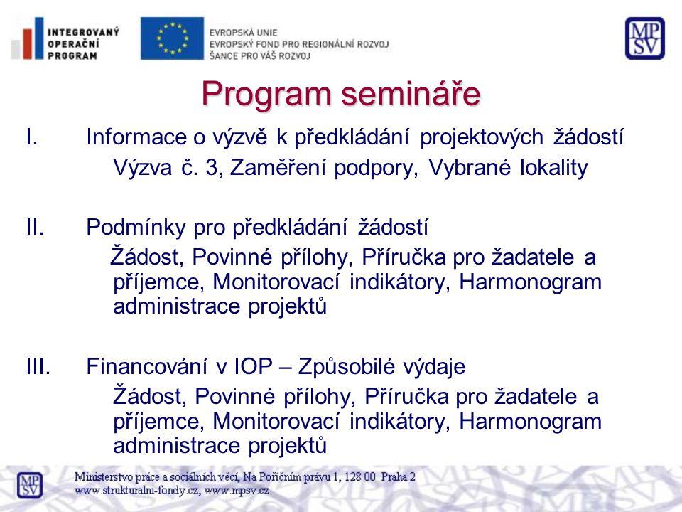 Program semináře I.Informace o výzvě k předkládání projektových žádostí Výzva č. 3, Zaměření podpory, Vybrané lokality II.Podmínky pro předkládání žád
