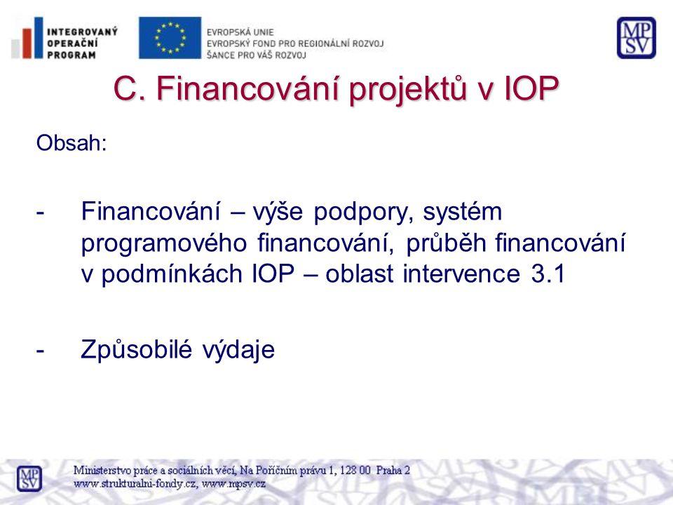 C. Financování projektů v IOP Obsah: -Financování – výše podpory, systém programového financování, průběh financování v podmínkách IOP – oblast interv