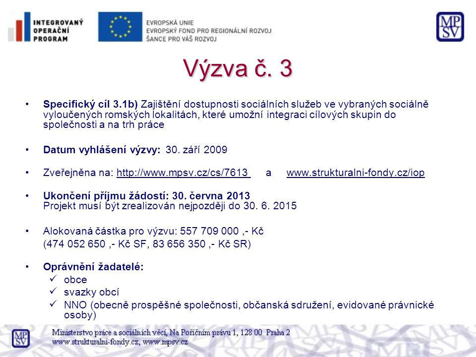 Výzva č. 3 Specifický cíl 3.1b) Zajištění dostupnosti sociálních služeb ve vybraných sociálně vyloučených romských lokalitách, které umožní integraci