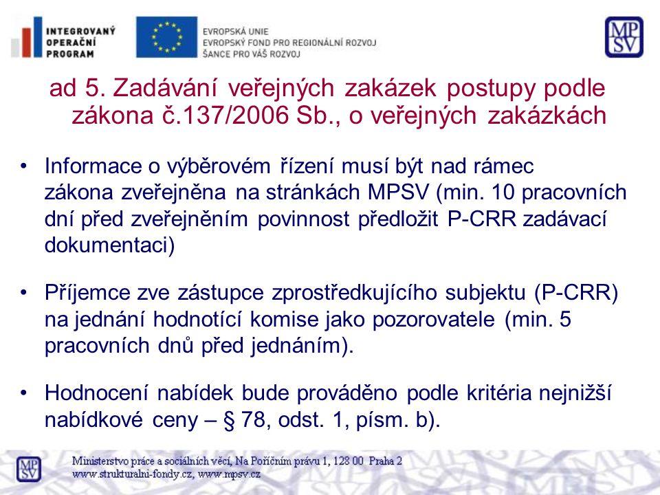 ad 5. Zadávání veřejných zakázek postupy podle zákona č.137/2006 Sb., o veřejných zakázkách Informace o výběrovém řízení musí být nad rámec zákona zve