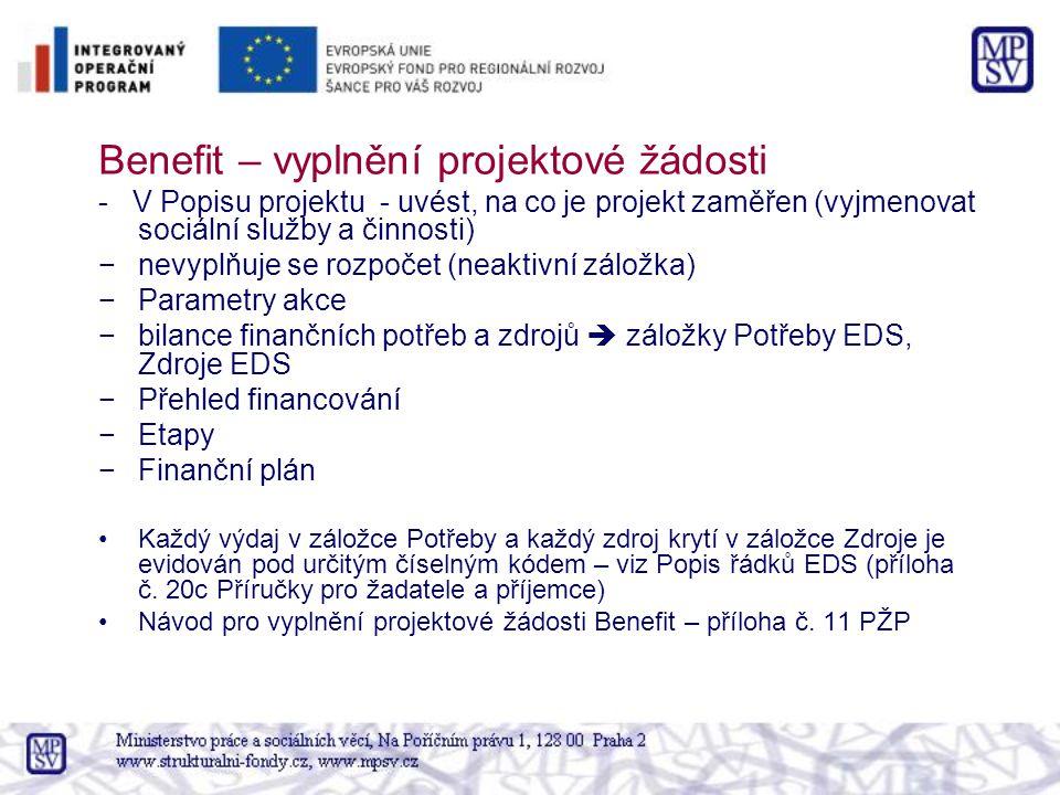 Benefit – vyplnění projektové žádosti - V Popisu projektu - uvést, na co je projekt zaměřen (vyjmenovat sociální služby a činnosti) −nevyplňuje se rozpočet (neaktivní záložka) −Parametry akce −bilance finančních potřeb a zdrojů  záložky Potřeby EDS, Zdroje EDS −Přehled financování −Etapy −Finanční plán Každý výdaj v záložce Potřeby a každý zdroj krytí v záložce Zdroje je evidován pod určitým číselným kódem – viz Popis řádků EDS (příloha č.