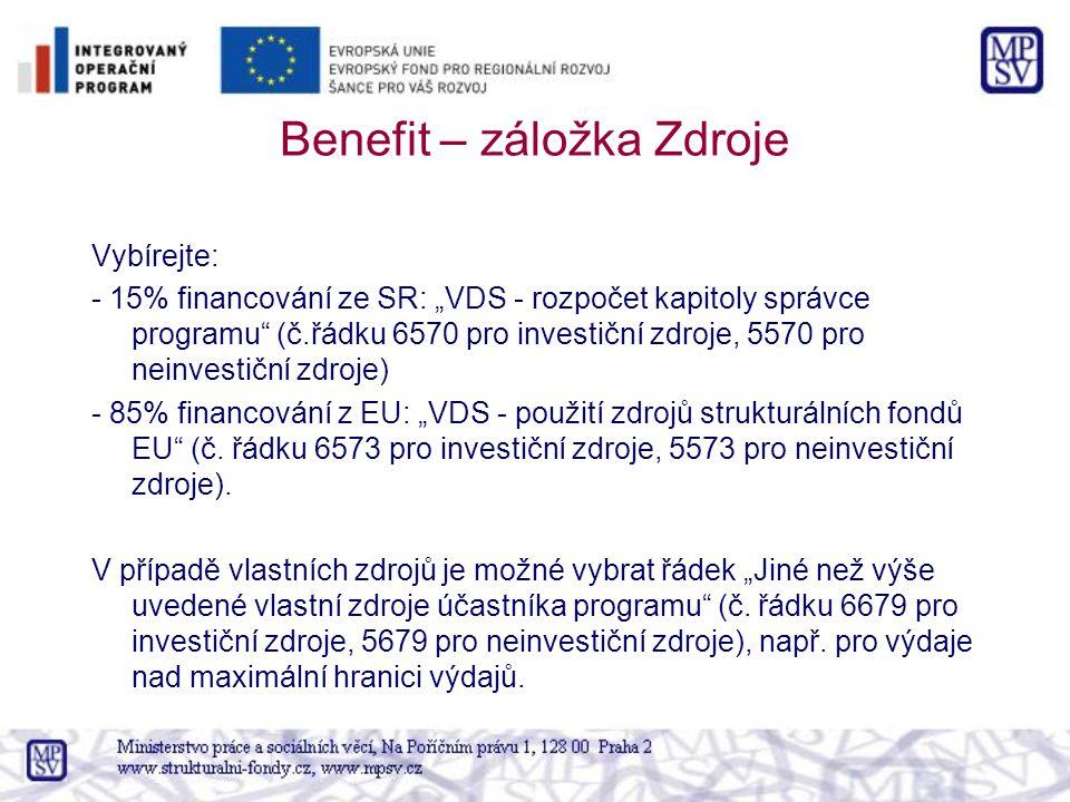 """Benefit – záložka Zdroje Vybírejte: - 15% financování ze SR: """"VDS - rozpočet kapitoly správce programu (č.řádku 6570 pro investiční zdroje, 5570 pro neinvestiční zdroje) - 85% financování z EU: """"VDS - použití zdrojů strukturálních fondů EU (č."""