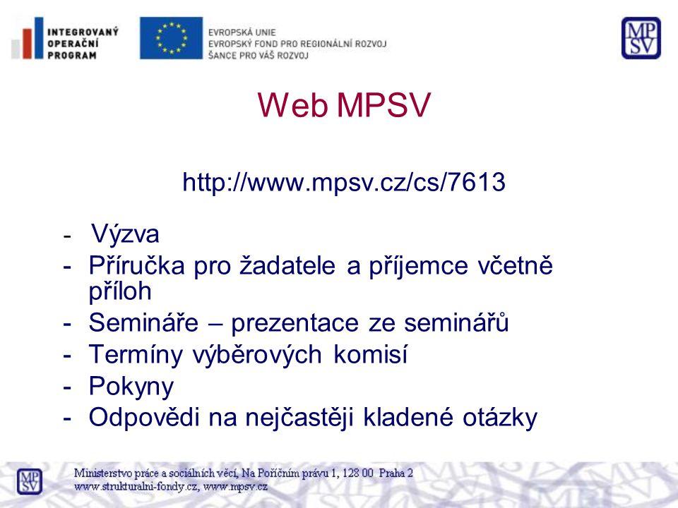 Web MPSV http://www.mpsv.cz/cs/7613 - Výzva -Příručka pro žadatele a příjemce včetně příloh -Semináře – prezentace ze seminářů -Termíny výběrových komisí -Pokyny -Odpovědi na nejčastěji kladené otázky