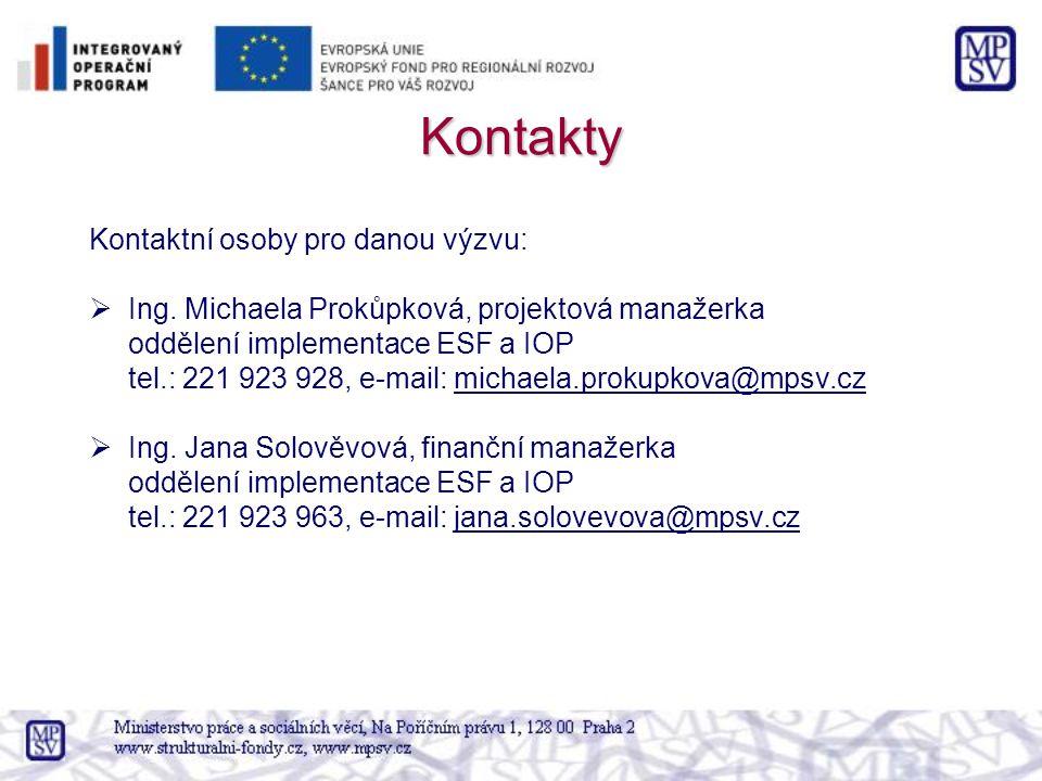 Kontakty Kontaktní osoby pro danou výzvu:  Ing. Michaela Prokůpková, projektová manažerka oddělení implementace ESF a IOP tel.: 221 923 928, e-mail: