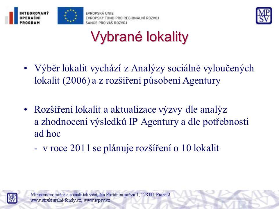 Vybrané lokality Výběr lokalit vychází z Analýzy sociálně vyloučených lokalit (2006) a z rozšíření působení Agentury Rozšíření lokalit a aktualizace výzvy dle analýz a zhodnocení výsledků IP Agentury a dle potřebnosti ad hoc - v roce 2011 se plánuje rozšíření o 10 lokalit