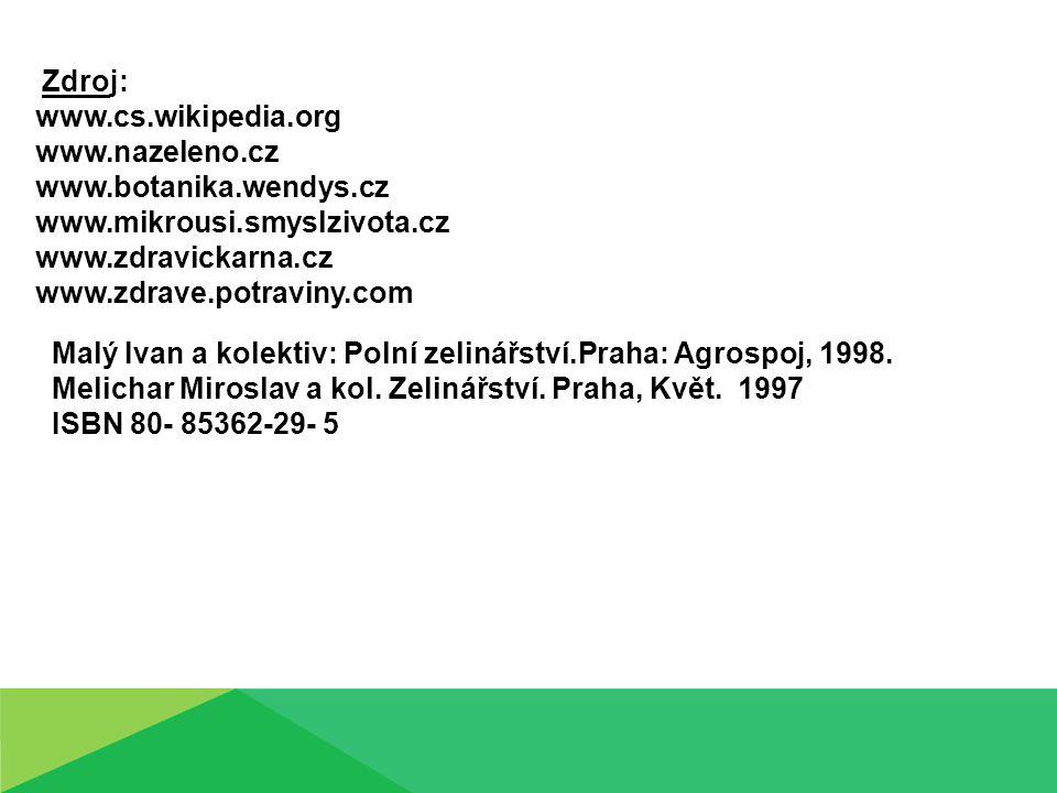 Zdroj: www.cs.wikipedia.org www.nazeleno.cz www.botanika.wendys.cz www.mikrousi.smyslzivota.cz www.zdravickarna.cz www.zdrave.potraviny.com Malý Ivan a kolektiv: Polní zelinářství.Praha: Agrospoj, 1998.