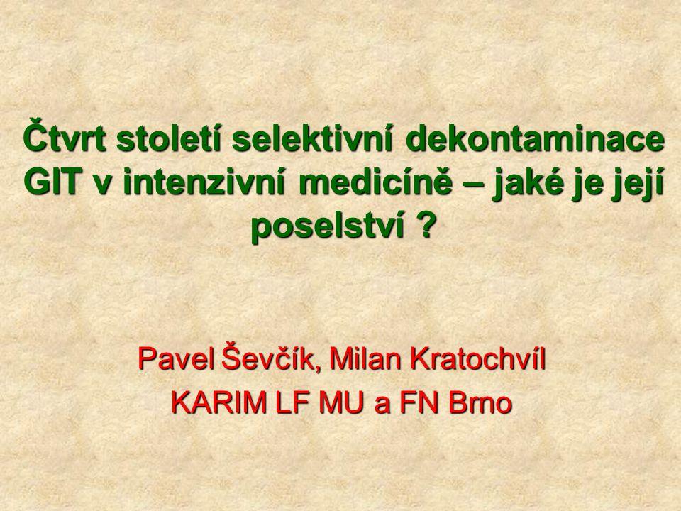 Čtvrt století selektivní dekontaminace GIT v intenzivní medicíně – jaké je její poselství ? Pavel Ševčík, Milan Kratochvíl KARIM LF MU a FN Brno
