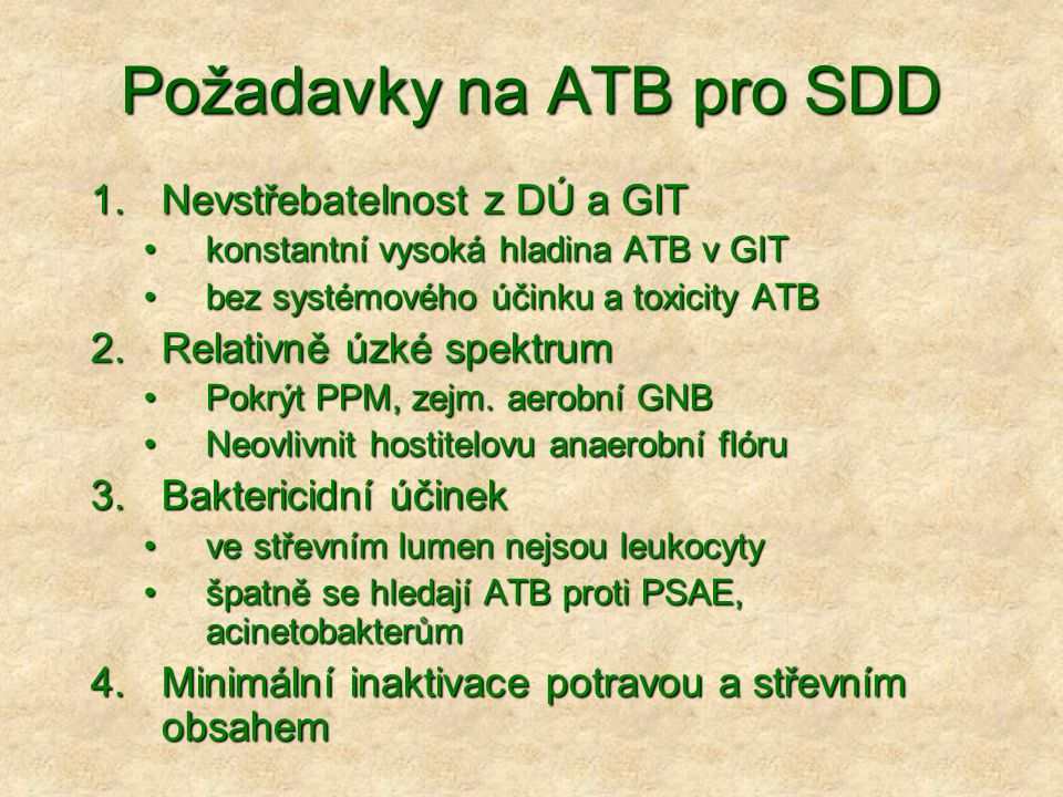 Požadavky na ATB pro SDD 1.Nevstřebatelnost z DÚ a GIT konstantní vysoká hladina ATB v GITkonstantní vysoká hladina ATB v GIT bez systémového účinku a