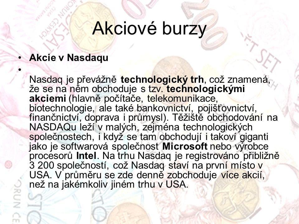 Akciové burzy Akcie v Nasdaqu Nasdaq je převážně technologický trh, což znamená, že se na něm obchoduje s tzv. technologickými akciemi (hlavně počítač