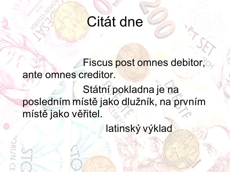 Citát dne Fiscus post omnes debitor, ante omnes creditor. Státní pokladna je na posledním místě jako dlužník, na prvním místě jako věřitel. latinský v