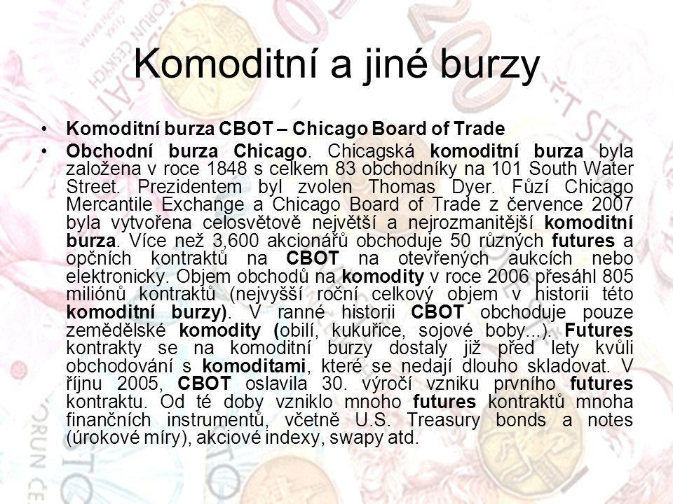 Komoditní a jiné burzy Komoditní burza CBOT – Chicago Board of Trade Obchodní burza Chicago.