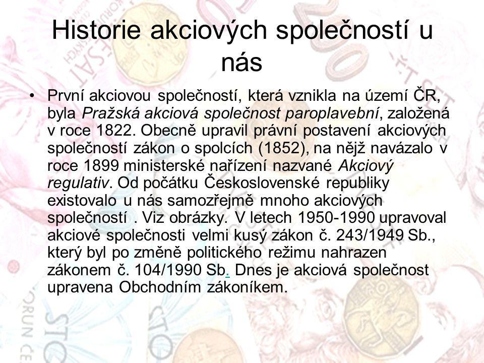 Historie akciových společností u nás První akciovou společností, která vznikla na území ČR, byla Pražská akciová společnost paroplavební, založená v roce 1822.