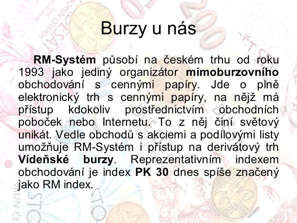 Burzy u nás RM-Systém působí na českém trhu od roku 1993 jako jediný organizátor mimoburzovního obchodování s cennými papíry. Jde o plně elektronický