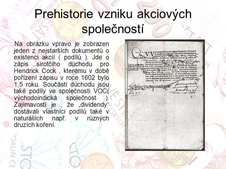 Prehistorie vzniku akciových společností Na obrázku vpravo je zobrazen jeden z nejstarších dokumentů o existenci akcií ( podílů ). Jde o zápis sirotčí