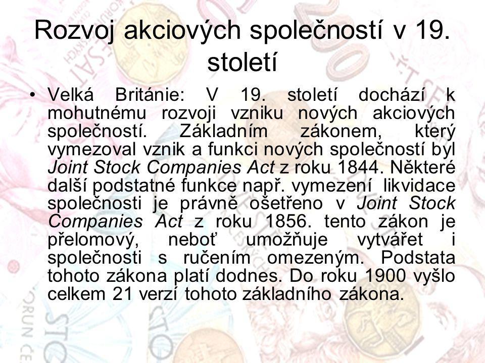 Rozvoj akciových společností v 19. století Velká Británie: V 19. století dochází k mohutnému rozvoji vzniku nových akciových společností. Základním zá