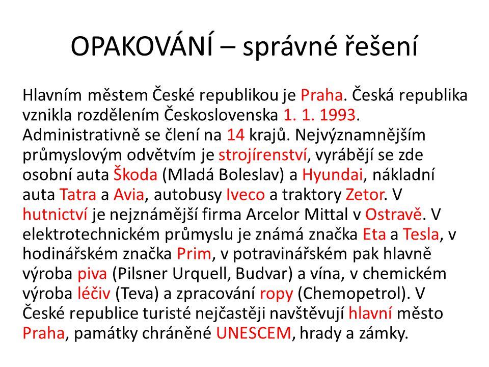 OPAKOVÁNÍ – správné řešení Hlavním městem České republikou je Praha. Česká republika vznikla rozdělením Československa 1. 1. 1993. Administrativně se