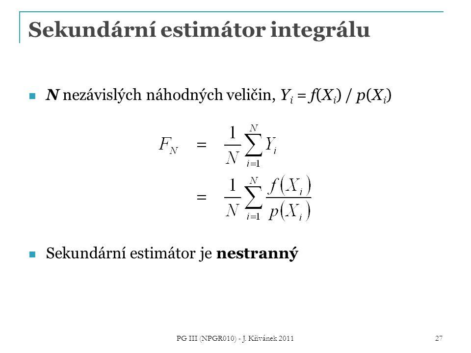 Sekundární estimátor integrálu N nezávislých náhodných veličin, Y i = f(X i ) / p(X i ) Sekundární estimátor je nestranný PG III (NPGR010) - J. Křiván