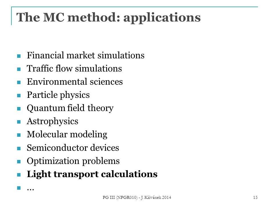 The MC method: applications Financial market simulations Traffic flow simulations Environmental sciences Particle physics Quantum field theory Astroph