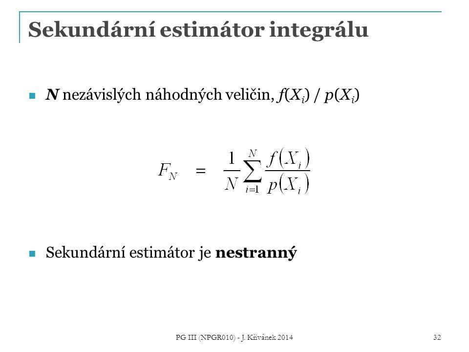 Sekundární estimátor integrálu N nezávislých náhodných veličin, f(X i ) / p(X i ) Sekundární estimátor je nestranný PG III (NPGR010) - J.