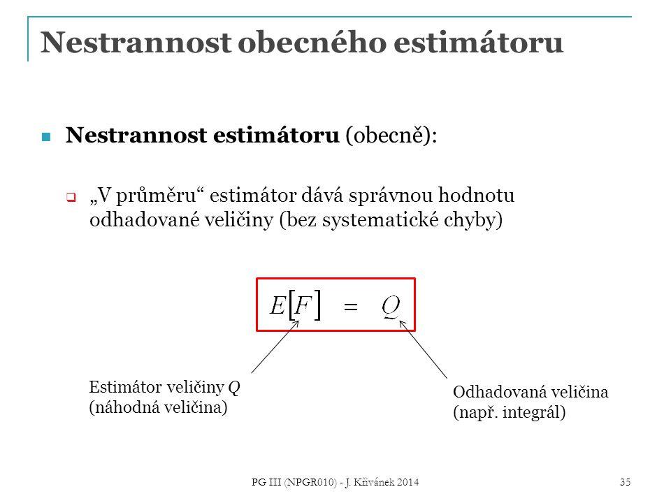 """Nestrannost obecného estimátoru Nestrannost estimátoru (obecně):  """"V průměru estimátor dává správnou hodnotu odhadované veličiny (bez systematické chyby) PG III (NPGR010) - J."""