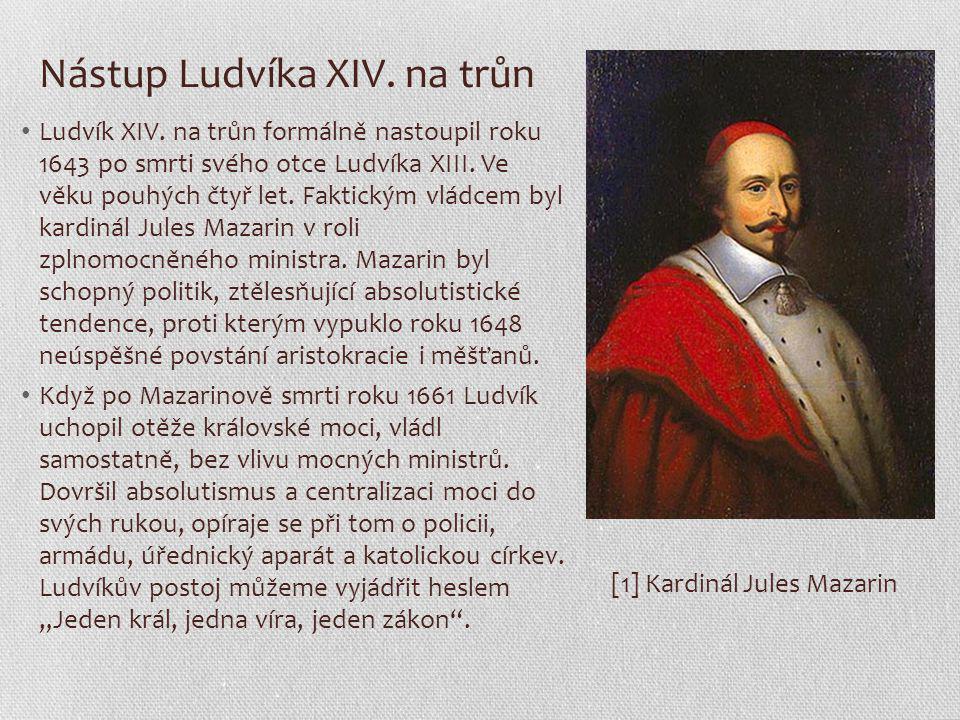 Nástup Ludvíka XIV. na trůn Ludvík XIV. na trůn formálně nastoupil roku 1643 po smrti svého otce Ludvíka XIII. Ve věku pouhých čtyř let. Faktickým vlá
