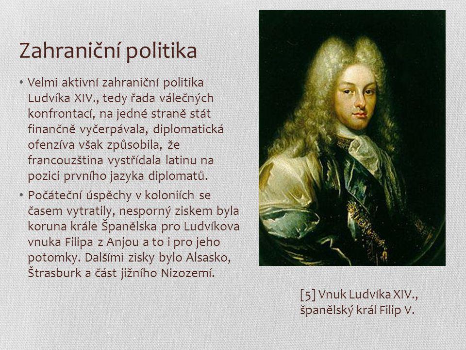 Zahraniční politika Velmi aktivní zahraniční politika Ludvíka XIV., tedy řada válečných konfrontací, na jedné straně stát finančně vyčerpávala, diplom